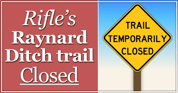 Rifle Raynard Ditch trail Closed